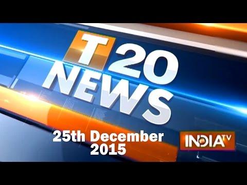 T 20 News | 25th December, 2015 (Part 2) - India TV