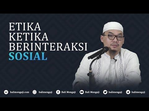 Etika Ketika Berinteraksi Sosial - Ustadz Djazuli Ruhan Basyir, Lc