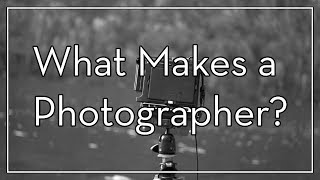 What Makes a Photographer?