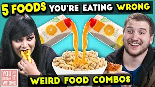 WEIRD Food Combinations People LOVE | You're Doing It Wrong