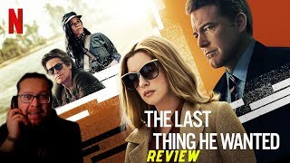 The Last Thing He Wanted Netflix Film Movie Review Anne Hathaway & Ben Affleck