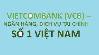 Đầu tư cổ phiếu Vietcombank (VCB) - an toàn hơn cả gửi tiết kiệm