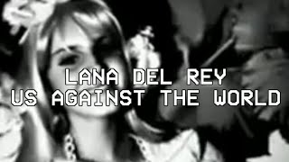 Watch Lana Del Rey Us Against The World video