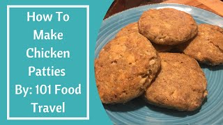 How To Make Chicken Patties By 101 Food Travel