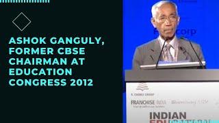 Ashok Ganguly  Former CBSE Chairman at