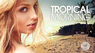 Tropical Morning | Chill & Deep House Mix