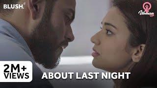 About Last Night | Ft. Shreya Gupto and Anjali Barot  | Woman Up! | Blush