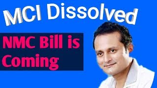 MCI Dissolved, NMC Bill is Coming. Latest update on MCI.