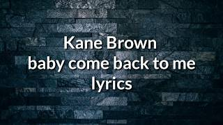 Kane Brown Baby Come Back To Me