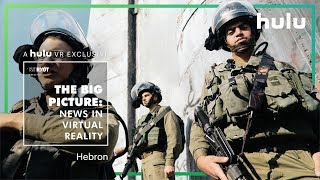 Big Picture: News in Virtual Reality | Hebron • on Hulu