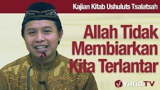 Kajian Utsuluts Tsalatsah #16: Allah Tidak Membiarkan Kita Terlantar - Ustadz Agus Abu Muhammad