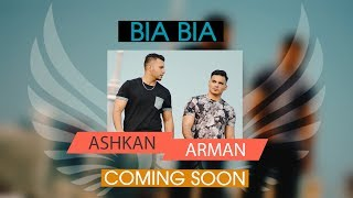 Arman ft Ashkan - Bia Bia 2018 - COMING SOON آرمان و اشکان - بیا بیا