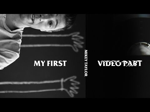 Mikey Taylor - My First Video Part