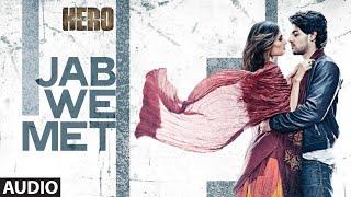 'Jab We Met' Full AUDIO Song   Sooraj Pancholi, Athiya Shetty   Hero   T-Series