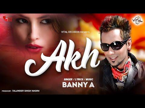 Banny A - Akh - Latest Songs - New Punjabi Songs - Vital Records - HD Music Video