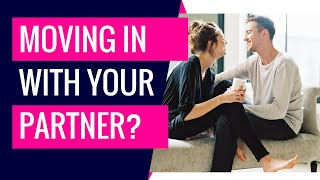 Moving In With Your Boyfriend or Girlfriend? 17 Moving In Together Advice and Tips To Follow!
