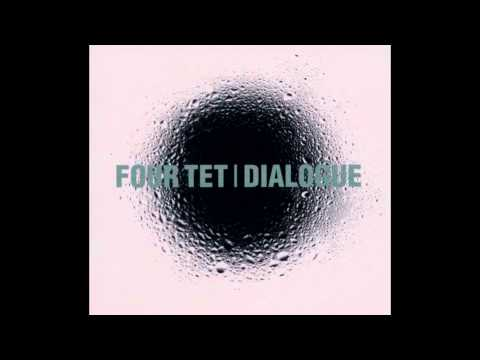 Four Tet - Dialogue [Full Album] [HD]