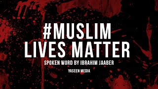 #MuslimLivesMatter – Powerful Spoken Word – Ibrahim Jaaber