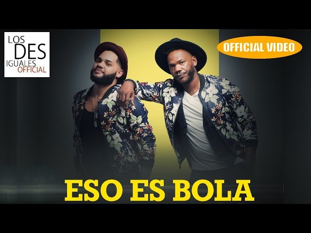 Los Desiguales - Eso Es Bola - (OFFICIAL VIDEO)