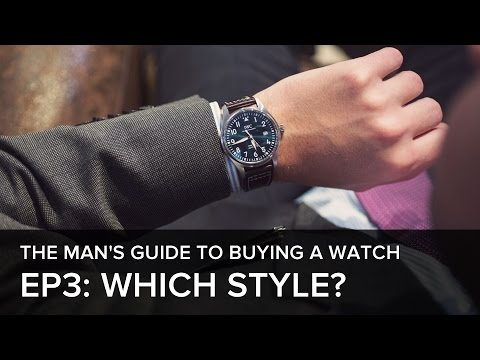 The Man's Guide to Buying a Watch: Episode 3: What's style got to do with it?