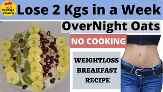 Overnight Oats|Lose 2 Kgs in a Week |No Cook Breakfast Recipe|Oats Recipes | Healthya Valalam |Tamil