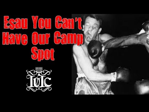 The Israelites:  Esau You Can't Have Our Camp Spot