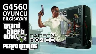 intel G4560 System Radeon RX460 GTA V Performance