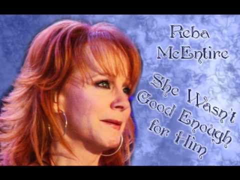 Reba Mcentire - She Wasnt Good Enough For Him