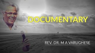 Documentary of our dear Pastor Rev. Dr. M A Varughese