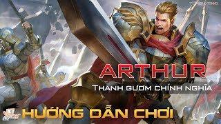 Arthur Liên Quân Mobile - Hướng dẫn chơi Arthur Thanh Gướm Chính Nghĩa của Tung Xeko