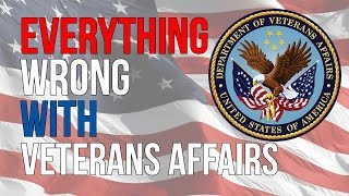 Everything Wrong With Veteran Affairs