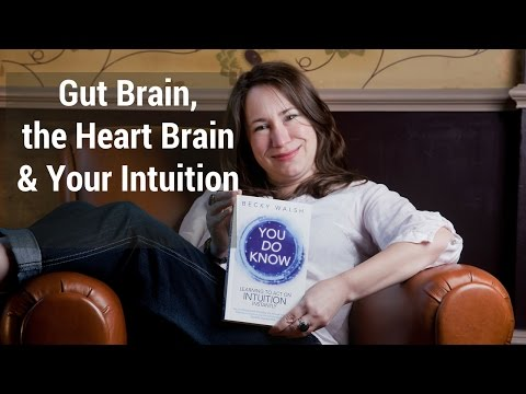 Gut Brain, the Heart Brain and Your Intuition