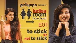 Girliyapa's Ladies Room Bakchodi E01 | 'To Stick or Not to Stick'
