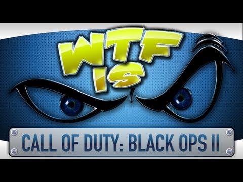 ► WTF Is... - Call of Duty : Black Ops II (Multiplayer) ?