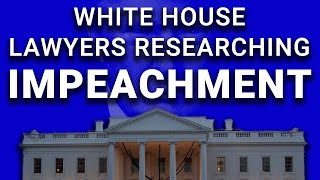 White House Lawyers Now Researching Impeachment