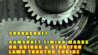 Briggs & Stratton Single Cylinder Crankshaft & Camshaft Timing Marks On Lawn Tractor Engine