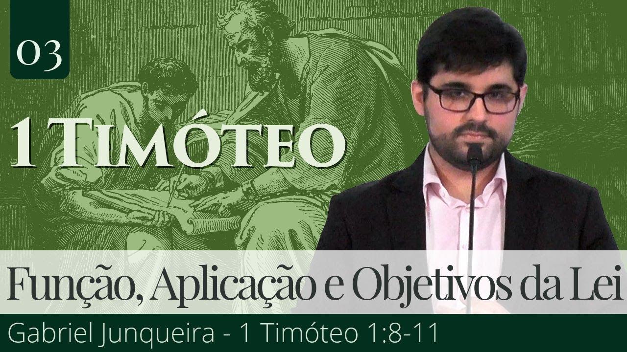 03. Função, Aplicação e Objetivos da Lei - 1 Timóteo 1:8-11