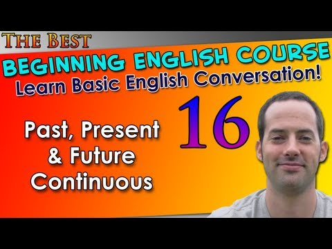 016 – Past, Present & Future Continuous – Beginning English Lesson – Basic English Grammar