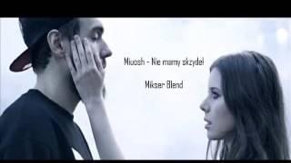 Miuosh - Nie mamy skrzydeł (Mikser Blend)