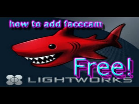 How to add facecam to a video free , using lightworks