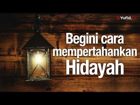 Ceramah Singkat: Begini Cara Mempertahankan Hidayah - Ustadz Mubarok Bamualim, Lc, M.HI.