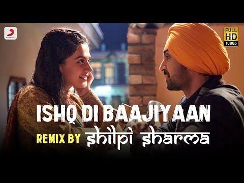 Ishq Di Baajiyaan - Remix By DJ Shilpi Sharma | Soorma | Diljit Dosanjh | Taapsee Pannu