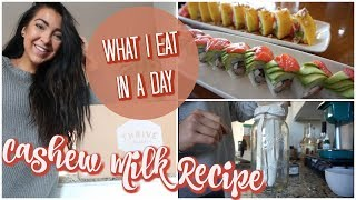 WHAT I EAT IN A DAY | Homemade Cashew Milk, Getting My Health Back, & More