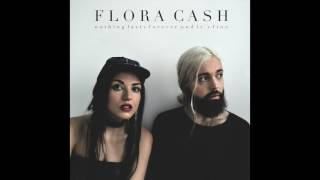 Flora Cash ◘ Nothing Lasts Forever (And It's Fine) [Official HQ Audio]