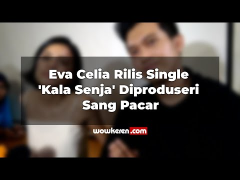 Download Eva Celia Rilis Single 'Kala Senja' Diproduseri Sang Pacar Mp4 baru