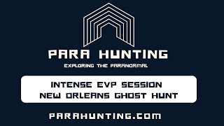Intense EVP Session with Evidence New Orleans Ghost Hunt