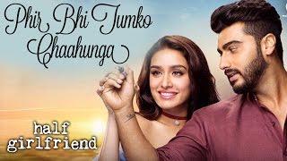 download lagu Half Girlfriend New Song Phir Bhi Tumko Chahunga Out gratis