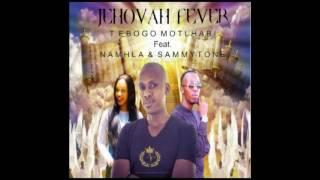 Tebogo Motlhabi J E H O V A H F E V E R Feat Sammytones Namhla