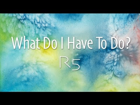 R5 - What Do I Have To Do
