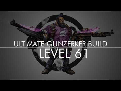 Borderlands 2 Level 61 Ultimate Gunzerker Build